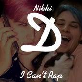 I Can't Rap de Nikki D