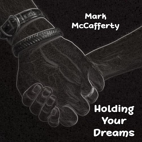 Holding Your Dreams by Mark McCafferty