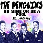 Be Mine or Be a Fool (Also.... Earth Angel) de The Penguins