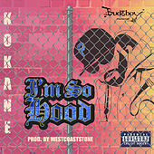 I'm so Hood by Kokane