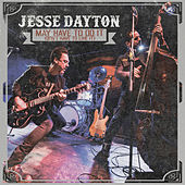 May Have to Do It (Don't Have to Like It) by Jesse Dayton
