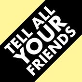 Tell All Your Friends by Various Artists