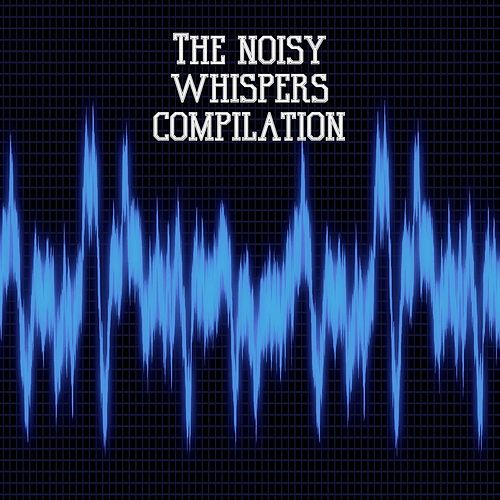The Noisy Whispers Compilation by Billy Yfantis