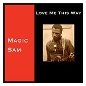 Love Me This Way by Magic Sam