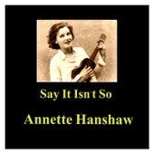 Say It Isn't So by Annette Hanshaw