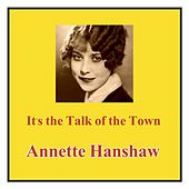 It's the Talk of the Town by Annette Hanshaw