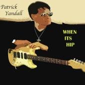 When Its Hip (Radio Edit) - Single von Patrick Yandall