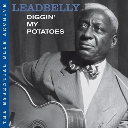 The Essential Blue Archive: Diggin' My Potatoes by Leadbelly