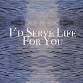 I'd serve life for you by Thomas Broussard