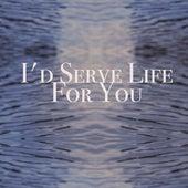 I'd serve life for you von Thomas Broussard