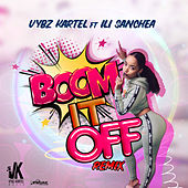 Boom It Off Remix (feat. Illi Sanchea) by VYBZ Kartel
