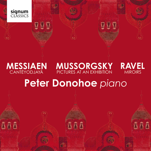Mussorgsky: Pictures at an Exhibition – Messiaen: Cantéyodjayâ – Ravel: Miroirs von Peter Donohoe