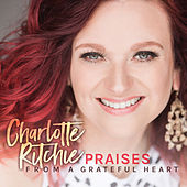 Praises from a Grateful Heart by Charlotte Ritchie