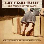Go Your Own Way: A Bluegrass Tribute to the 70s by Lateral Blue