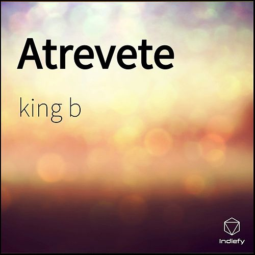 Atrevete de King B