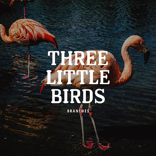 Three Little Birds by Branches