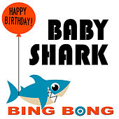 Baby Shark (Happy Birthday Remix) by Bing Bong
