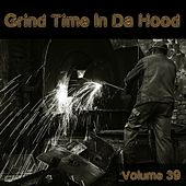 Grind Time In Da Hood Vol, 39 by Various Artists