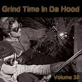 Grind Time In Da Hood Vol, 38 by Various Artists