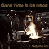 Grind Time In Da Hood Vol, 40 by Various Artists