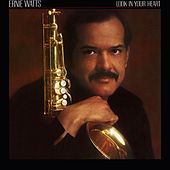 Look In Your Heart by Ernie Watts