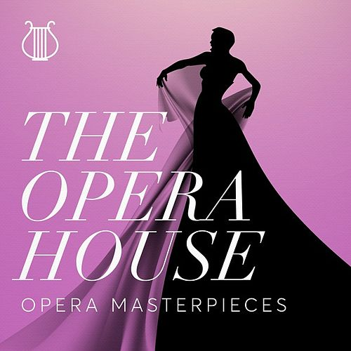 The Opera House: Opera Masterpieces by Various Artists