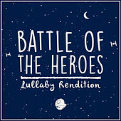Battle of the Heroes (Lullaby Rendition) de Lullaby Dreamers