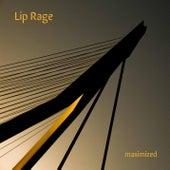 Maximized by Lip Rage