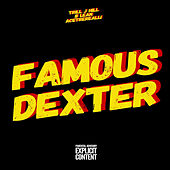 Famous Dexter by Trill JHill