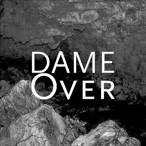 Over by Dame