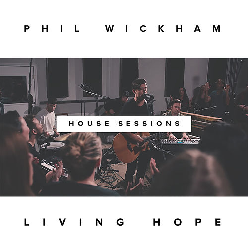 Living Hope (The House Sessions) by Phil Wickham