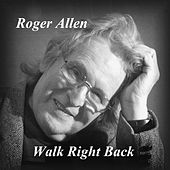 Walk Right Back by Roger Allen