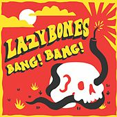 Bang! Bang! by Lazy Bones