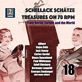 Schellack Schätze: Treasures on 78 RPM from Berlin, Europe and the World, Vol. 18 (Remastered 2019) by Various Artists