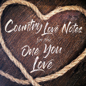 Country Love Notes for the One You Love by Various Artists