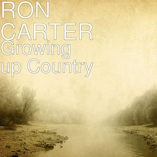 Growing up Country by Ron Carter