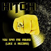 You Spin Me Round (Like a Record) by The Hitch