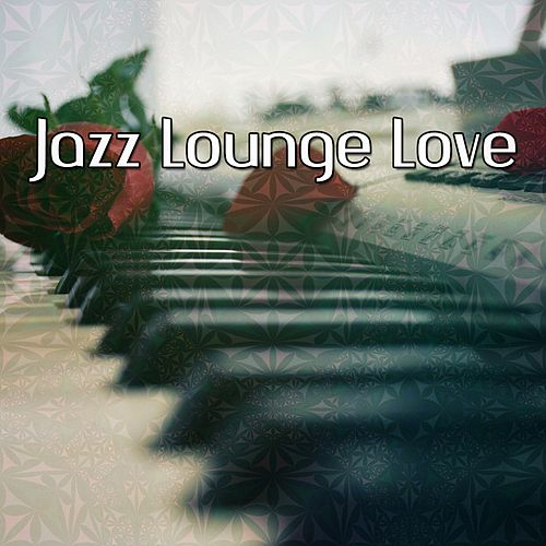 Jazz Lounge Love by Chillout Lounge