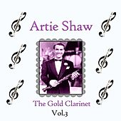 Artie Shaw / The Gold Clarinet, Vol. 3 by Artie Shaw