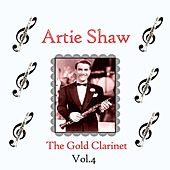 Artie Shaw / The Gold Clarinet, Vol. 4 by Artie Shaw