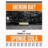 Meron Ba? / Promises by Sponge Cola