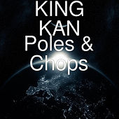 Poles & Chops by King Kan