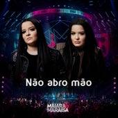 Não Abro Mão (ao Vivo) von Maiara & Maraisa