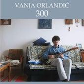 300 di Vanja Orlandic