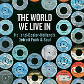 The World We Live In: Holland-Dozier-Holland's Detroit Funk & Soul de Various Artists