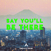 Say You'll Be There by Campsite Dream