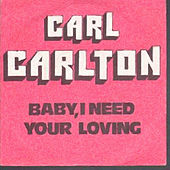 Baby I Need Your Loving by Carl Carlton