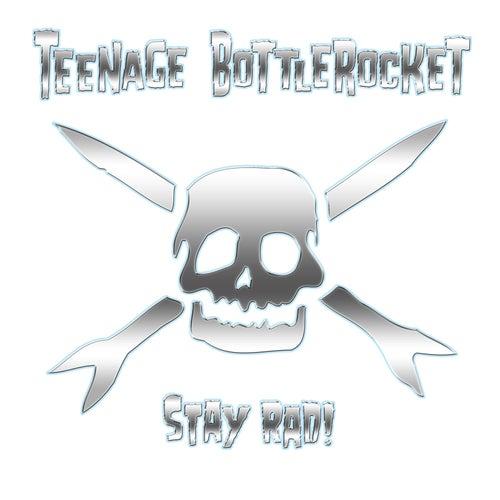 Stay Rad! by Teenage Bottlerocket