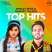 Shirley Setia & Mankirat Aulakh - Top Hits by Various Artists