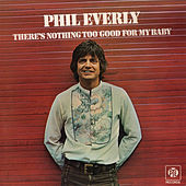 There's Nothing Too Good for My Baby by Phil Everly